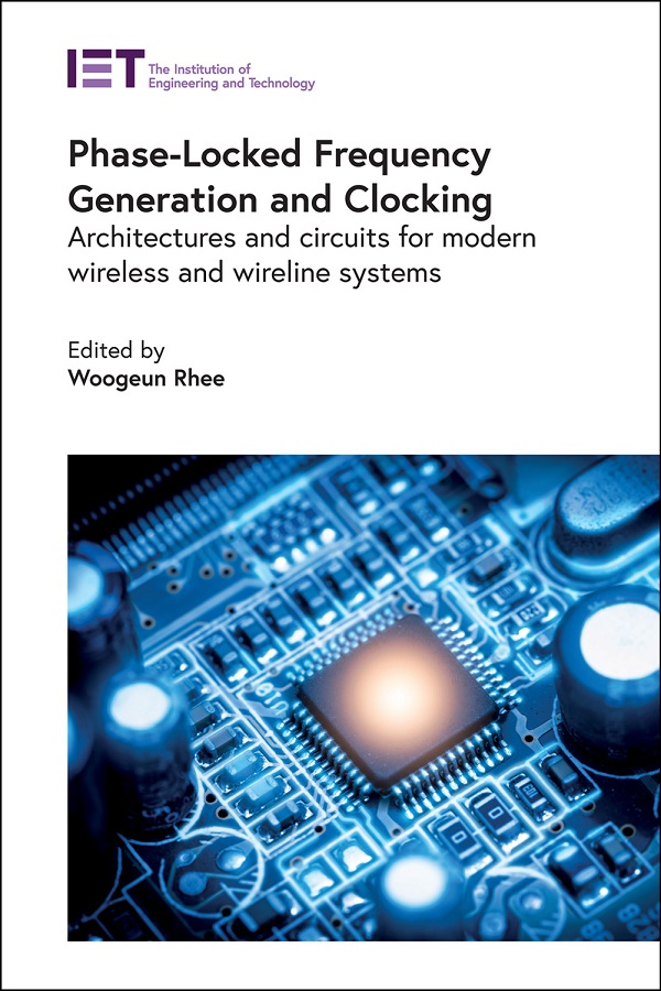 Phase-Locked Frequency Generation and Clocking, Architectures and circuits for modern wireless and wireline systems