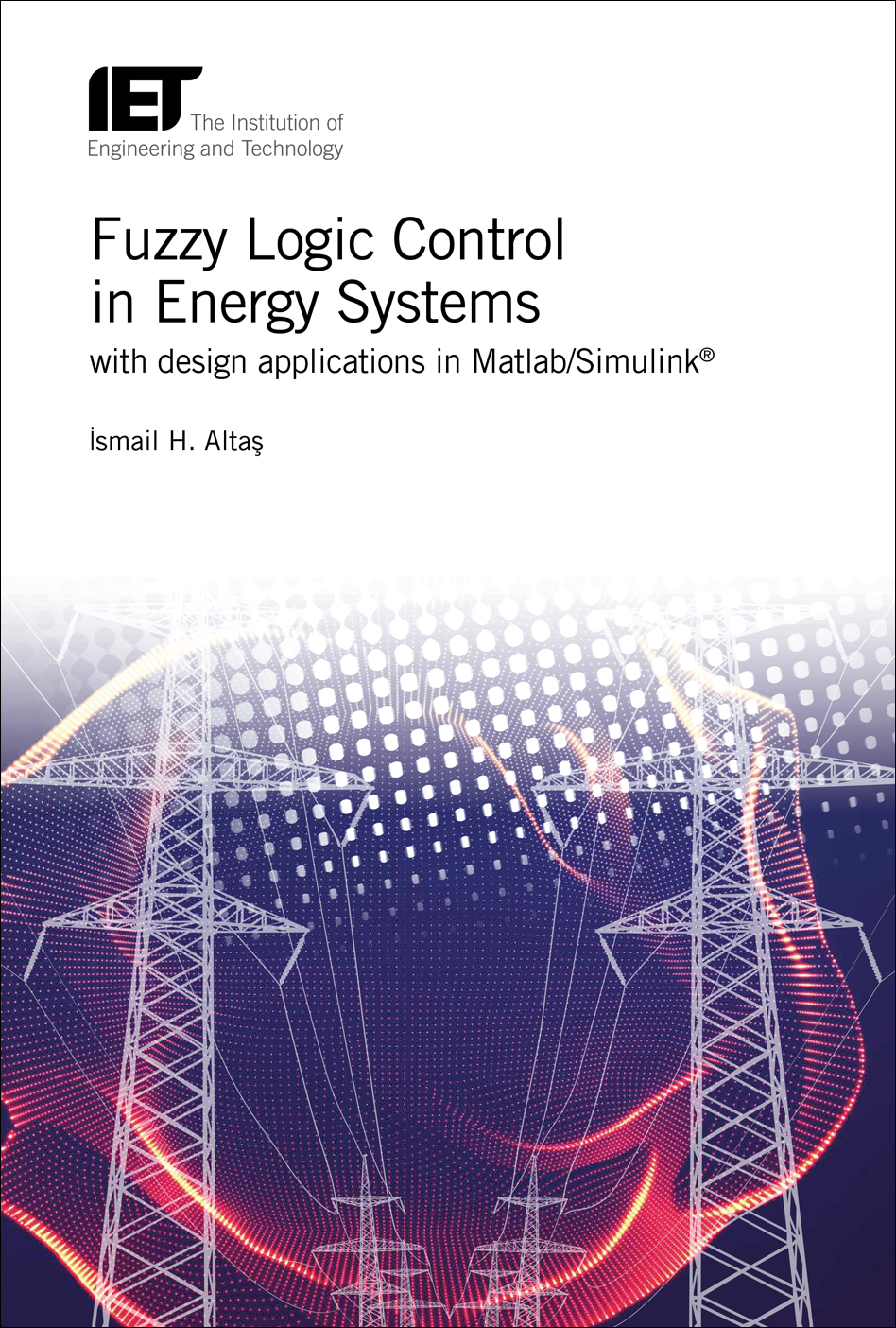 Fuzzy Logic Control in Energy Systems with design applications in MATLAB®/Simulink®
